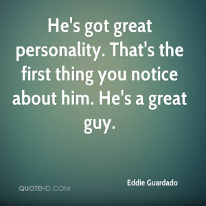 He's got great personality. That's the first thing you notice about ...