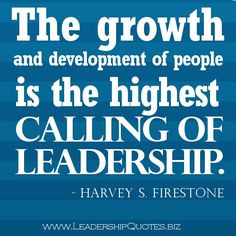 ... of people is the highest calling of leadership.