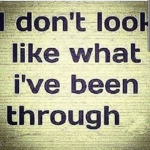 don't look like what ive been through...Looks can be deceiving! Ive ...