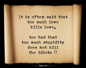 """... That Too Much Stupidity Does Not Kill The Idiots """" ~ Sarcasm Quote"""