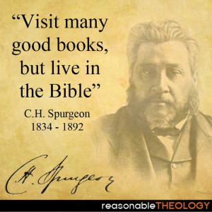"""Visit many good books, but live in the Bible"""""""