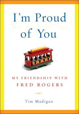 Proud of You: My Friendship with Fred Rogers