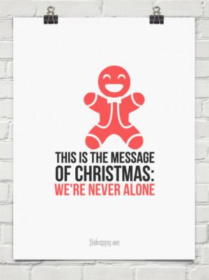 This is the message of Christmas - We are never alone.
