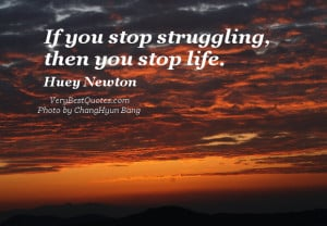 Motivational life quotes, If you stop struggling, then you stop life.