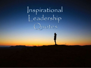 Inspirational Leadership Quotes to Get You Through the Day