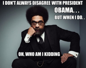 don t always disagree with president obama either