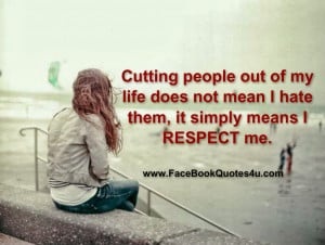 Hate My Life Quotes Cutting people out of my life