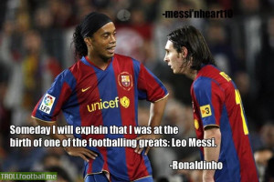 Ronaldinho Quote On Messi Ronaldinho and messi