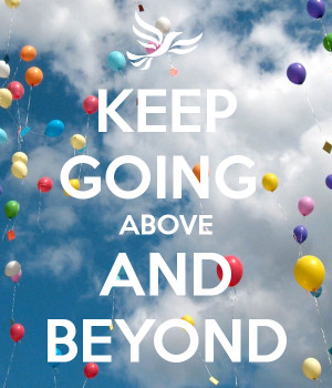 KEEP GOING ABOVE AND BEYOND