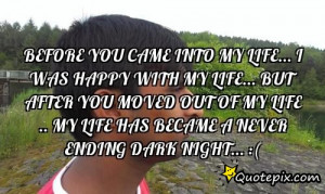 you came into my life...I was happy with my life...But after you ...