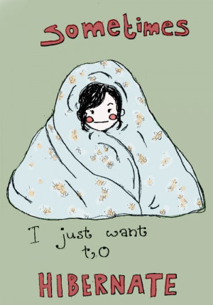 Sometimes I just want to hibernate.