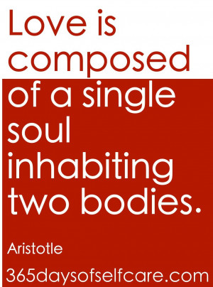 Love is composed of a single soul inhabiting two bodies ...