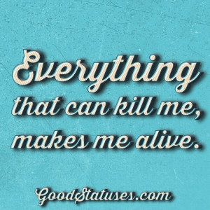 Everything that can kill me - WhatsApp Status and Quotes