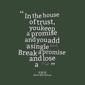 ... keep a promise and you add a single brick. Break a promise and lose a