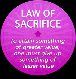 Today I want to talk to you about the law of sacrifice. The law is ...