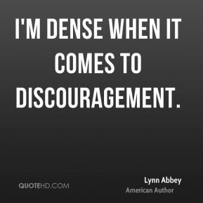 Lynn Abbey - I'm dense when it comes to discouragement.