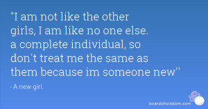 am not like the other girls, I am like no one else. a complete ...