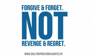 Forgive & forget. not revenge & regret ~ Inspirational Quote