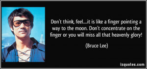 ... on the finger or you will miss all that heavenly glory! - Bruce Lee