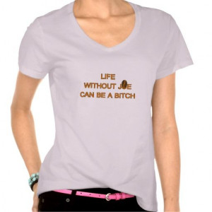 Life without Joe can be a bitch -- coffee quote Tee Shirts