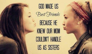 God made us best friends quotes quote god sisters sister sister quotes