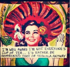 ... Rather Be SomeOne's Shot Of Tequila AnyWay! ~ By Bad Girl Art More