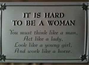 women great ladies don t underestimate her it is hard to be women