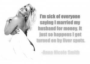 Anna Nicole Smith #Quote #Gold Digging