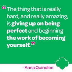 The thing that is really hard, and really amazing, is giving up on ...