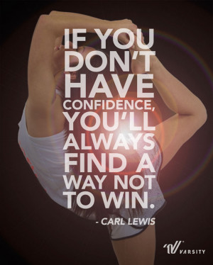 If you don't have confidence, you'll always find a way not to win ...