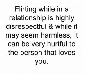 Flirting while in a relationship is highly disrespectful & while it ...