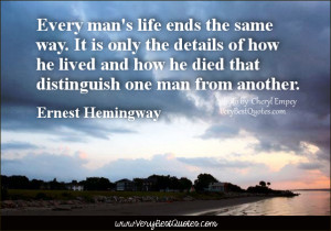 Every man's life ends the same way. It is only the details of how he ...