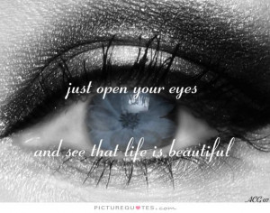 ... Quotes Eyes Quotes Life Is Beautiful Quotes Open Your Eyes Quotes