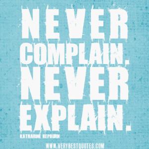Never complain. Never explain.
