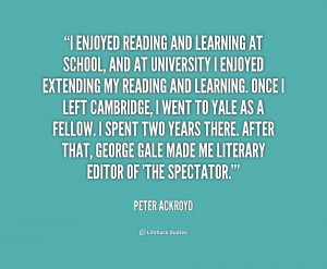 quote-Peter-Ackroyd-i-enjoyed-reading-and-learning-at-school-160946_1 ...