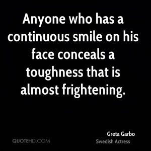 Anyone who has a continuous smile on his face conceals a toughness ...