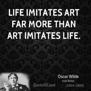 Life imitates art far more than art imitates Life.