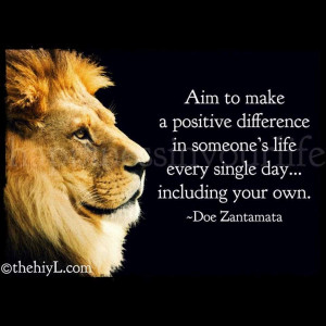 Aim To Make A Positive Difference Inspirational Life Quotes