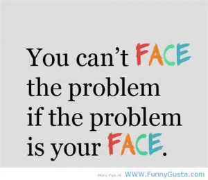 Funny Thank You Quotes You can't face the problem if