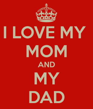 LOVE MY MOM AND MY DAD