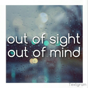 Out Of Sight Out Of Mind Tumblr Out of sight out of mind