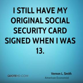 Vernon L. Smith - I still have my original social security card signed ...