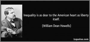 Inequality is as dear to the American heart as liberty itself ...