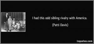 had this odd sibling rivalry with America. - Patti Davis
