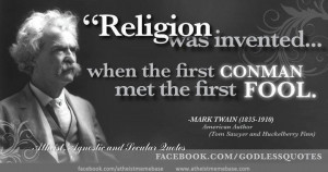 Religion was Invented when the first Conman met the first Fool ~ Fools ...