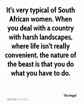 It's very typical of South African women. When you deal with a country ...