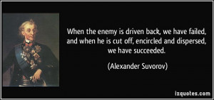 When the enemy is driven back, we have failed, and when he is cut off ...