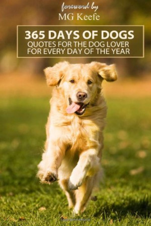 365 Days of Dogs: Quotes for the Dog Lover (Annotated) (Volume 5)