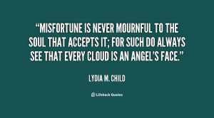 quote-Lydia-M.-Child-misfortune-is-never-mournful-to-the-soul-71386 ...