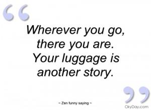 imagem wherever you go zen funny saying